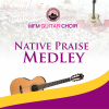 Native Praise Medley - MFM Guitar Choir