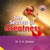 The Secrets of Greatness - Dr. D.K. Olukoya