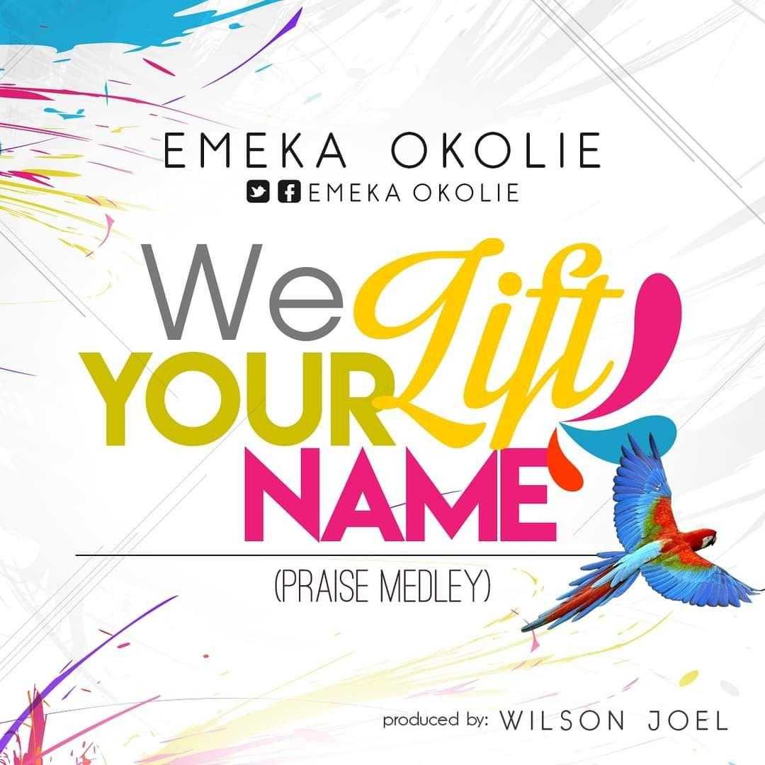 We Lift Your Name (Praise Medley) – Emma Okolie