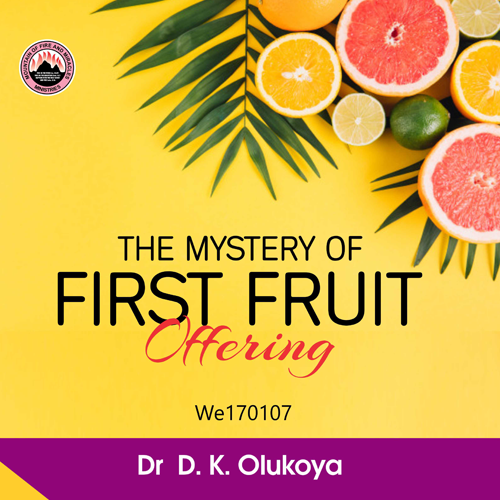 The Mystery of First Fruit Offering – Dr. D.K. Olukoya